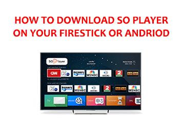 how to download so player on your Firestick or android box